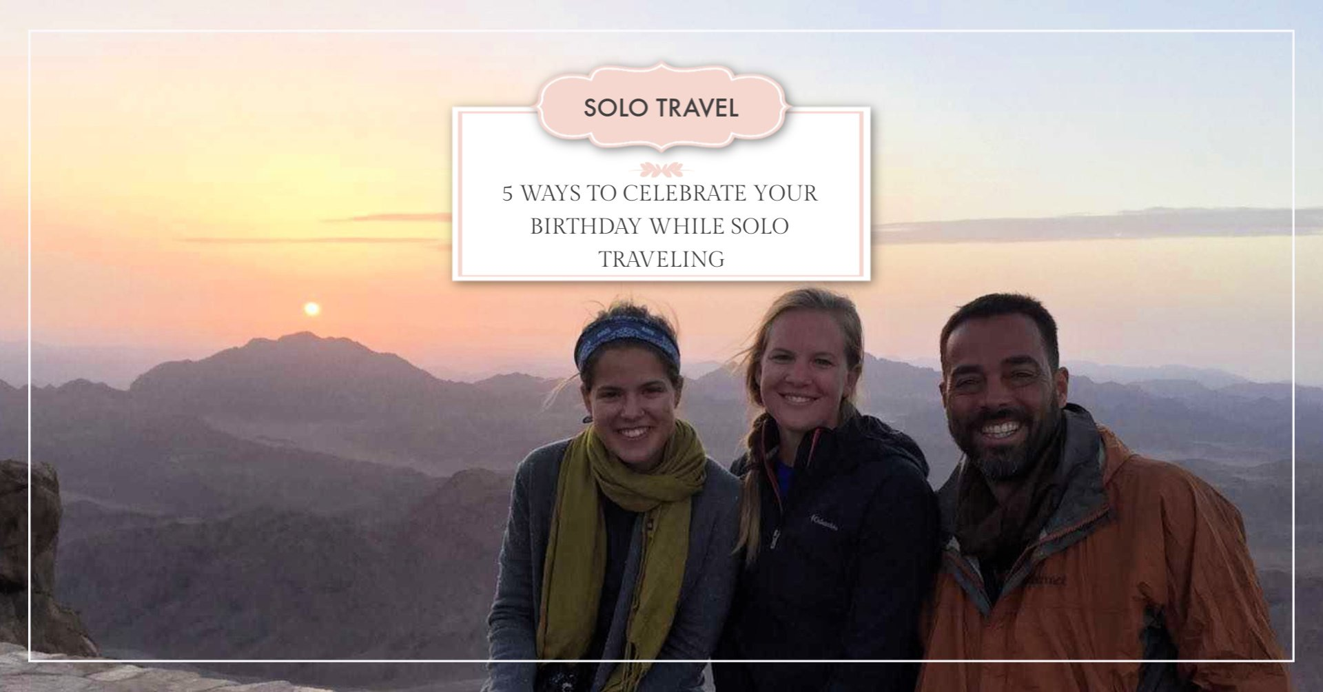 5 ways to celebrate your birthday while solo traveling the fearless wanderess