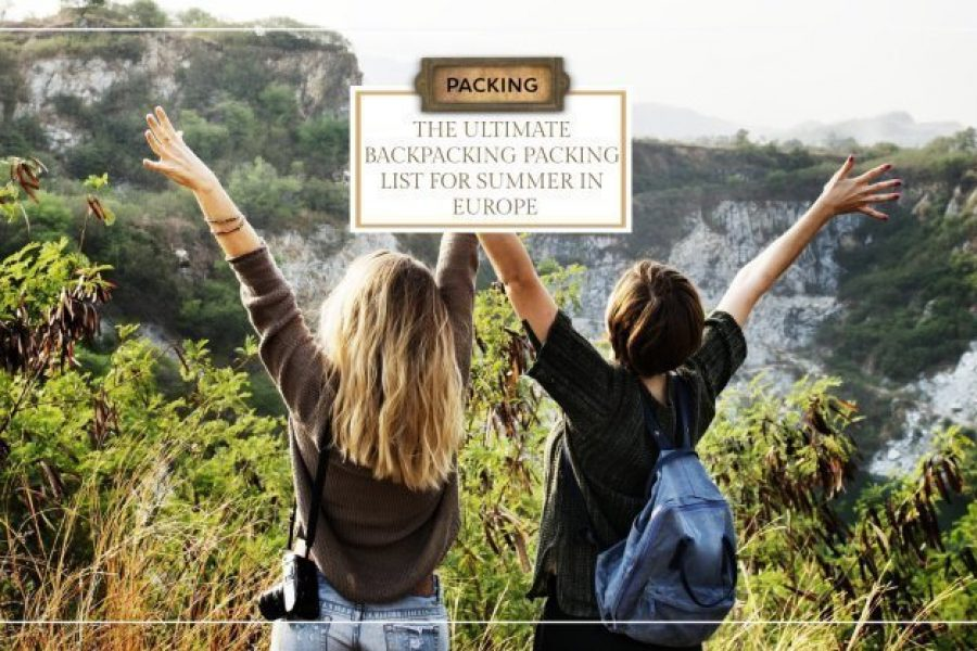 The Ultimate Backpacking Packing List for Summer in Europe